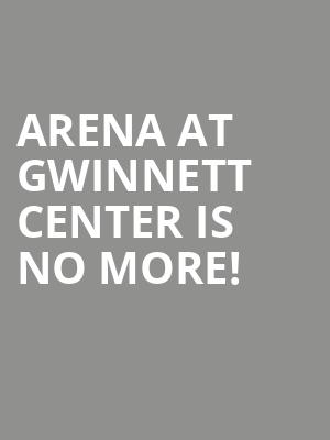Arena At Gwinnett Center is no more