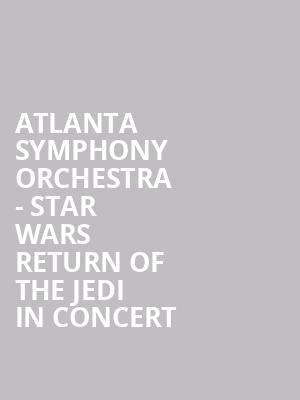 Atlanta Symphony Orchestra - Star Wars Return of the Jedi in Concert at Atlanta Symphony Hall