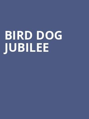 Bird Dog Jubilee at Tabernacle