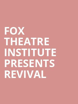Fox Theatre Institute Presents Revival at Fabulous Fox Theater