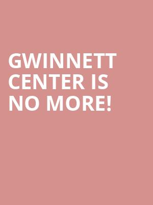Gwinnett Center is no more