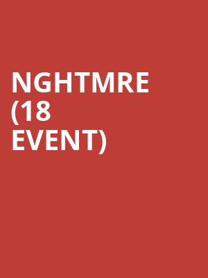 NGHTMRE (18+ Event) at Tabernacle