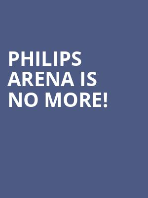 Philips Arena is no more