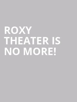 Roxy Theater is no more