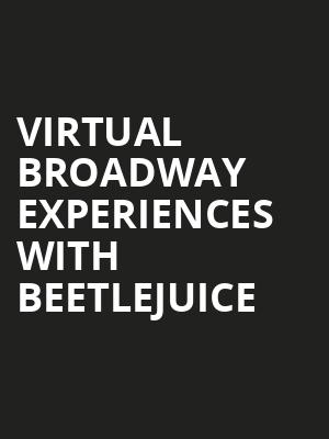 Virtual Broadway Experiences with BEETLEJUICE, Virtual Experiences for Atlanta, Atlanta